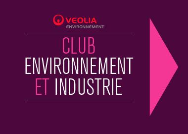 VÉOLIA ENVIRONNEMENT | CLUB ENVIRONNEMENT ET INDUSTRIE
